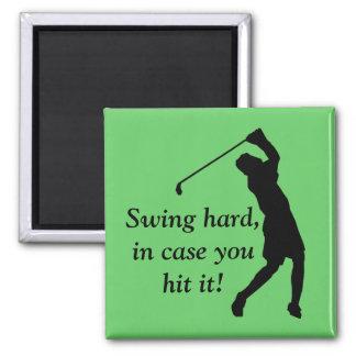 Swing hard, in case you hit it! magnet