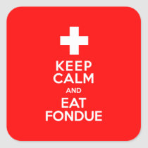 Swiss Party! Keep Calm and Eat Fondue! Square Sticker