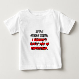 Swiss Thing .. You Wouldn't Understand Tees