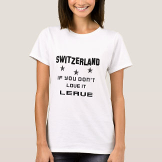 Switzerland If you don't love it, Leave T-Shirt
