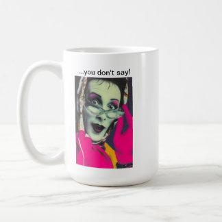 "Sybil's ""...you don't say!"" Mug."