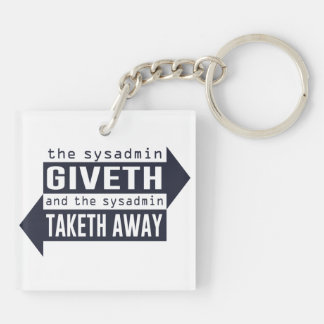 Sysadmin Giveth and Taketh Away Keychain