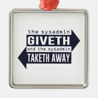 Sysadmin Giveth and Taketh Away Metal Ornament