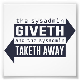 Sysadmin Giveth and Taketh Away Art Photo