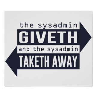 Sysadmin Giveth and Taketh Away Poster