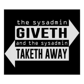Sysadmin Giveth y Taketh lejos Impresiones