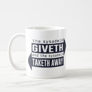 Sysadmin Giveth y Taketh lejos Taza De Café
