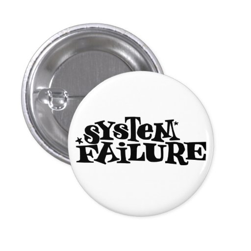 System Failure Pinback Buttons