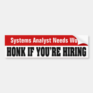 Systems Analyst Needs Work - Honk If You're Hiring Bumper Sticker