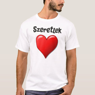 Szeretlek - I love you in Hungarian T-Shirt