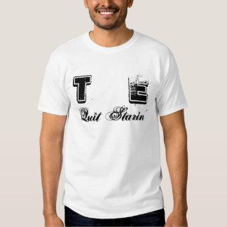 T, E, Quit Starin' T Shirt