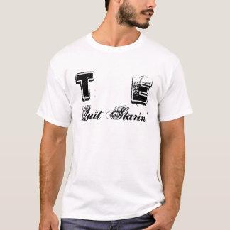 T, E, Quit Starin' T-Shirt