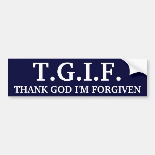 T G I F Thank God I M Forgiven Bumper Sticker Zazzle Com