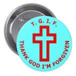 T.G.I.F. Thank God I'm Forgiven Buttons