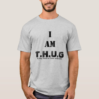 T.H.U.G, IAM, Trying Hard to Unite with GOD T-Shirt