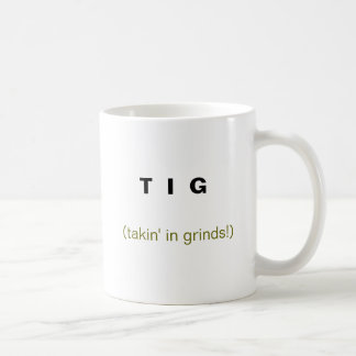 T  I  G , (takin' in grinds!) Coffee Mug