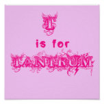 T is for Tantrum Pink Poster
