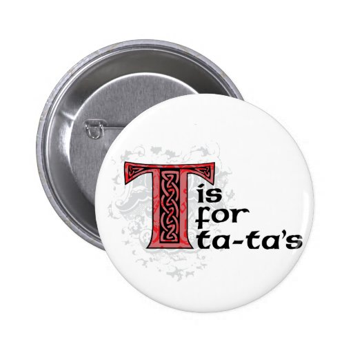 T is for TaTas Pinback Button