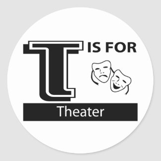 T Is For Theater Classic Round Sticker