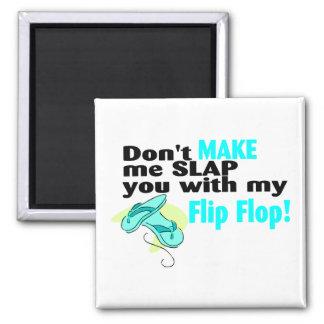 T no hace que le da una palmada con mi flip-flop imán cuadrado