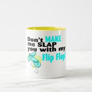 T no hace que le da una palmada con mi flip-flop taza de dos tonos