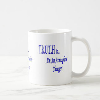 T.R.U.T.H is...I'm An Atmosphere Changer! Products Classic White Coffee Mug