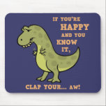 "T-Rex Clap II Mouse Pad<br><div class=""desc"">T-rex was happy until the song said he should clap his hands! Funny dinosaur drawing with text lettering,  on t-shirts,  hoodies,  cards,  gifts.</div>"