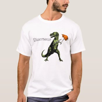 T-rex Eats Chicken With Knife & Fork: A Dinersaur… T-shirt by RWdesigning at Zazzle