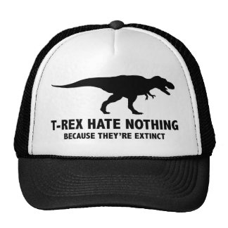 T-REX HATE NOTHING. BECAUSE THEY'RE EXTINCT. TRUCKER HAT