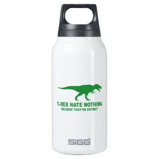 T-REX HATE NOTHING. BECAUSE THEY'RE EXTINCT. INSULATED WATER BOTTLE