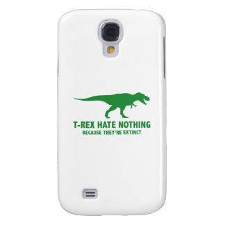 T-REX HATE NOTHING. BECAUSE THEY'RE EXTINCT. SAMSUNG GALAXY S4 COVER