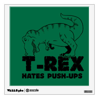 t rex hates push-ups wall decal