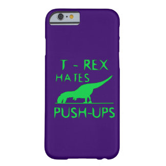 T REX HATES PUSHUPS Funny Dino Design Barely There iPhone 6 Case