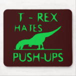 T REX HATES PUSHUPS Funny Dino Design Mouse Pad