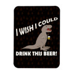 T-Rex Wish I Could Drink This Beer Rectangular Magnets