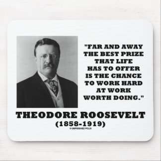 T. Roosevelt Prize Chance Work Hard Work Doing Mouse Pad