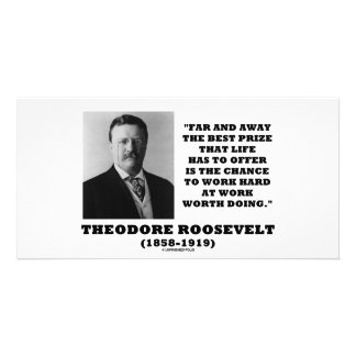 T. Roosevelt Prize Chance Work Hard Work Doing Photo Greeting Card