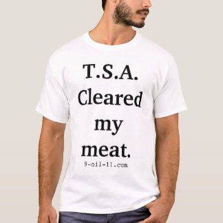 """"""" T.S.A. Cleared My Meat """" T-Shirt"""