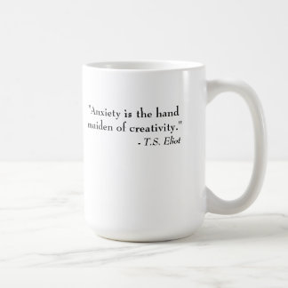 T.S. Eliot Quote - Anxiety and creativity Coffee Mug