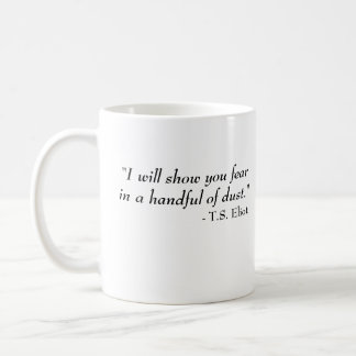 T.S. Eliot quote - Fear Coffee Mug