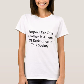 T-shirt about respect as resistance.
