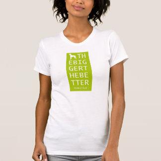"T-shirt  ""Bigger The Better/I Love Large Breeds"""