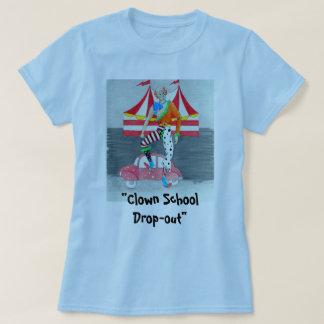 """T-shirt Clown in clown car--""""Clown School Dropout"""""""