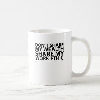 T-shirt Don't share my wealth Share my work ethic. Coffee Mug