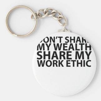 T-shirt Don't share my wealth Share my work ethic. Key Chains