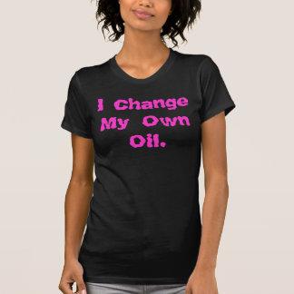 "T-Shirt ""I Change My Own Oil"""