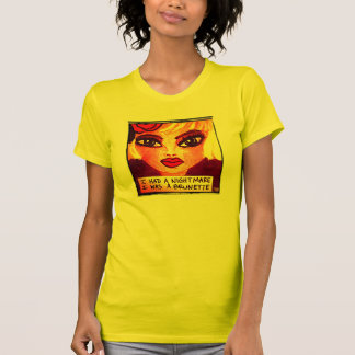 T-SHIRT-I HAD A NIGHTMARE I WAS A BRUNETTE. T-Shirt