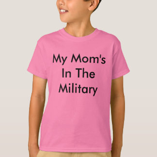 T-shirt My Mom's In The Military