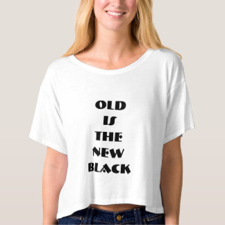 T SHIRT- OLD IS THE NEW BLACK T SHIRT