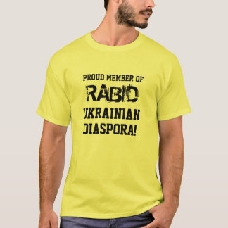 T-Shirt: Proud Member of RABID Ukrainian Diaspora! T-Shirt